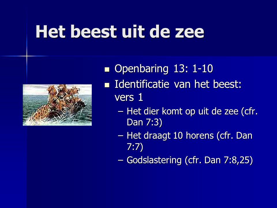 Het beest uit de zee Openbaring 13: 1-10 Openbaring 13: 1-10 Identificatie van het beest: vers 1 Identificatie van het beest: vers 1 –Het dier komt op