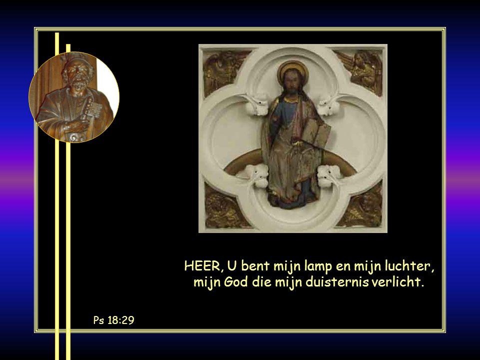 HEER, U bent mijn lamp en mijn luchter, mijn God die mijn duisternis verlicht. Ps 18:29