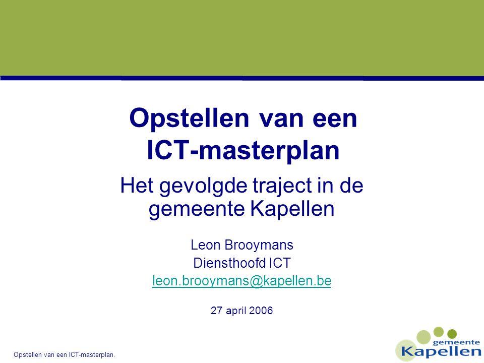 Opstellen van een ICT-masterplan. Opstellen van een ICT-masterplan Het gevolgde traject in de gemeente Kapellen Leon Brooymans Diensthoofd ICT leon.br