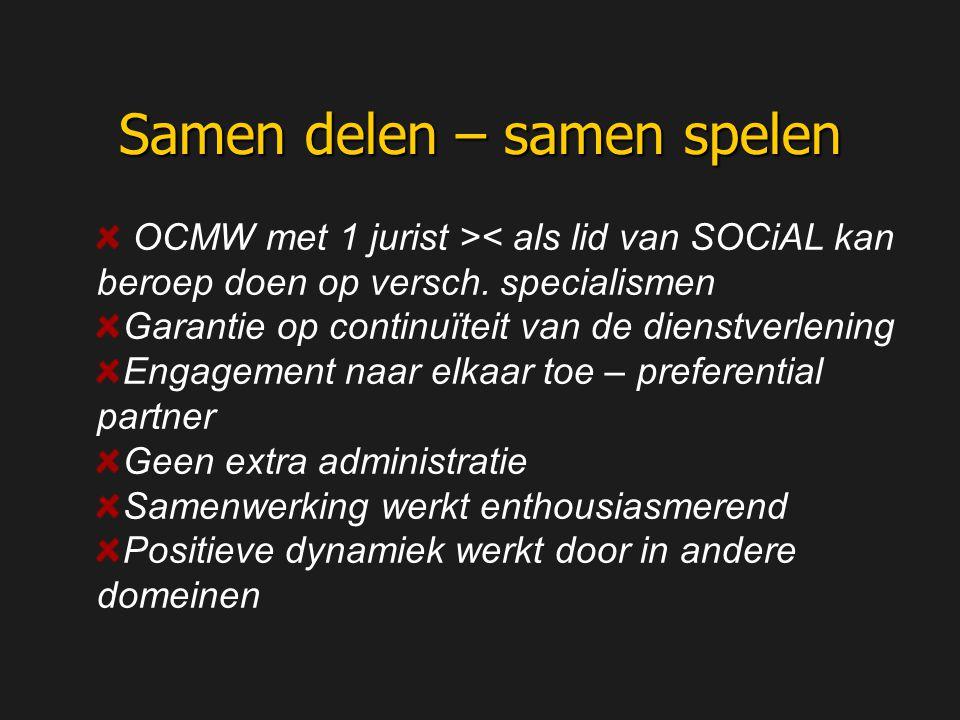OCMW met 1 jurist >< als lid van SOCiAL kan beroep doen op versch. specialismen Garantie op continuïteit van de dienstverlening Engagement naar elkaar