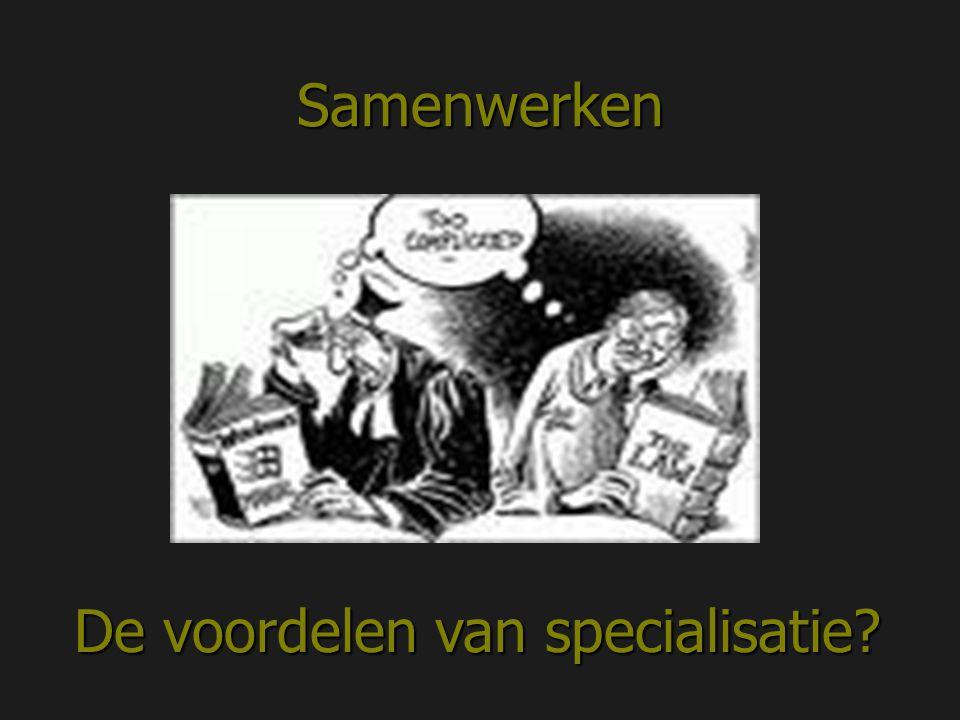 Samenwerken De voordelen van specialisatie?