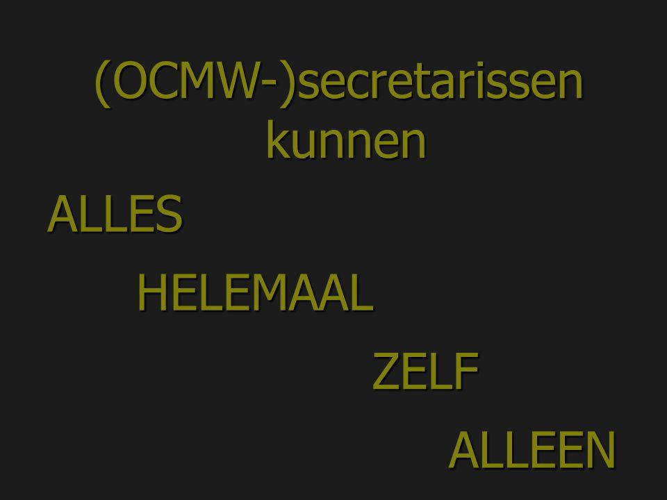 (OCMW-)secretarissen kunnen ALLES HELEMAAL ZELF ALLEEN