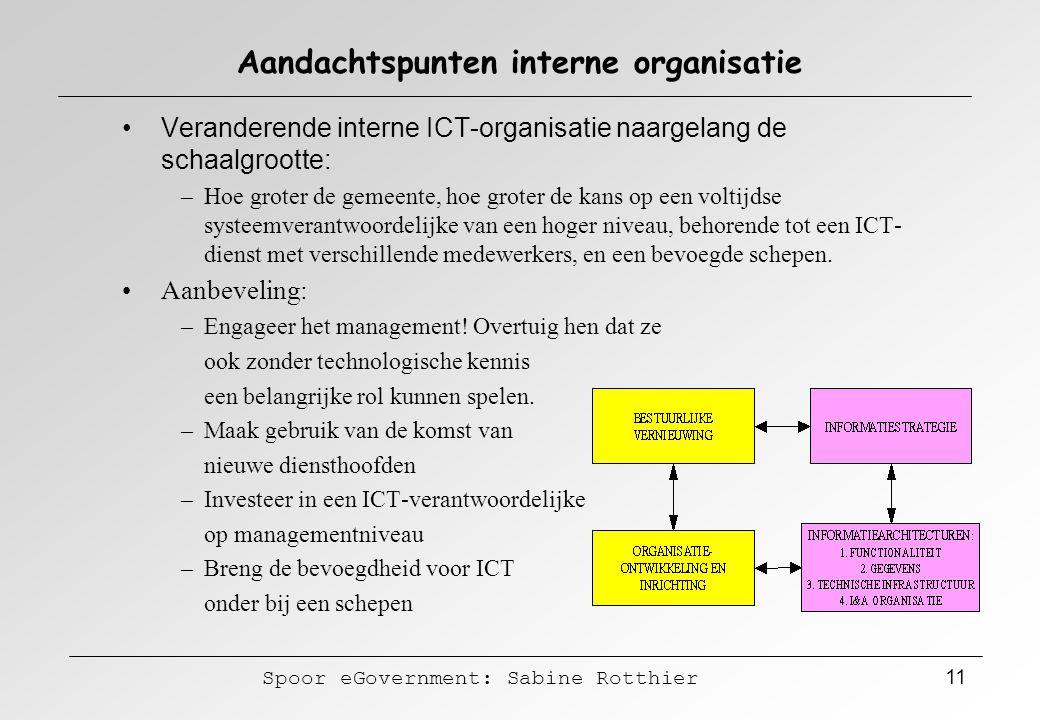 Spoor eGovernment: Sabine Rotthier 11 Aandachtspunten interne organisatie Veranderende interne ICT-organisatie naargelang de schaalgrootte: –Hoe grote