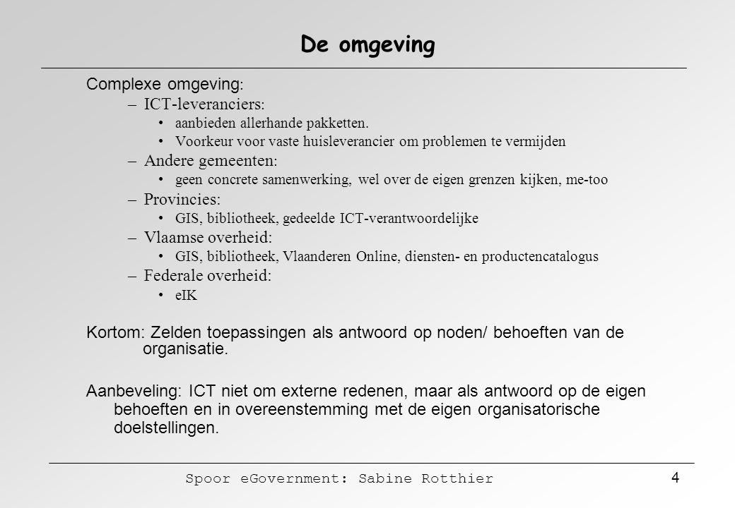 Spoor eGovernment: Sabine Rotthier 4 De omgeving Complexe omgeving : –ICT-leveranciers : aanbieden allerhande pakketten. Voorkeur voor vaste huislever