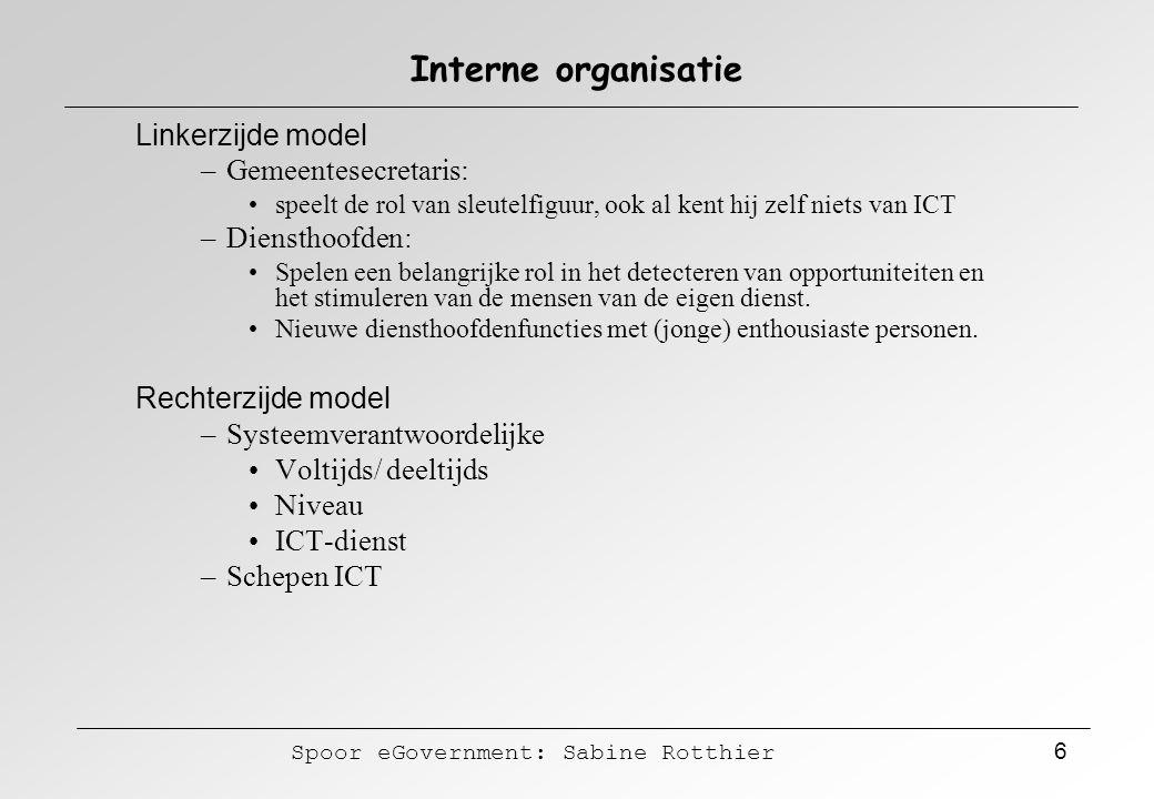 Spoor eGovernment: Sabine Rotthier 6 Interne organisatie Linkerzijde model –Gemeentesecretaris: speelt de rol van sleutelfiguur, ook al kent hij zelf