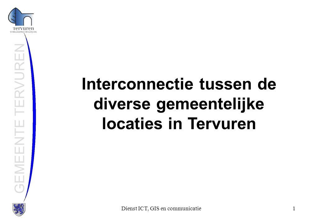 Dienst ICT, GIS en communicatie1 GEMEENTE TERVUREN Interconnectie tussen de diverse gemeentelijke locaties in Tervuren