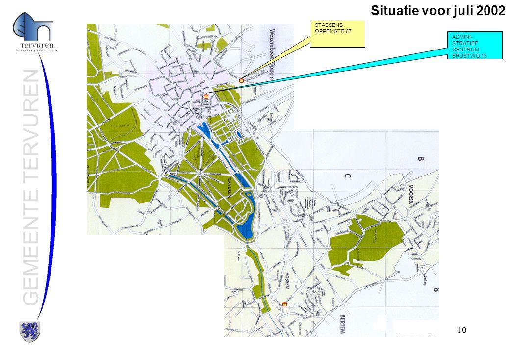 Dienst ICT, GIS en communicatie10 GEMEENTE TERVUREN Situatie voor juli 2002 STASSENS OPPEMSTR 67 ADMINI- STRATIEF CENTRUM BRUSTWG 13