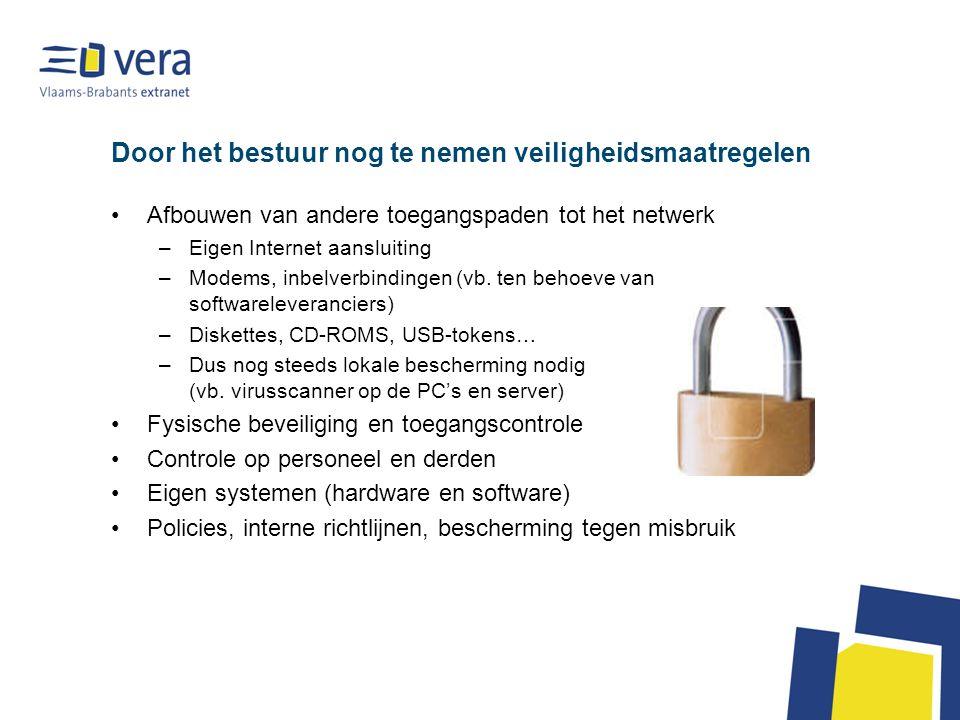 Door het bestuur nog te nemen veiligheidsmaatregelen Afbouwen van andere toegangspaden tot het netwerk –Eigen Internet aansluiting –Modems, inbelverbindingen (vb.