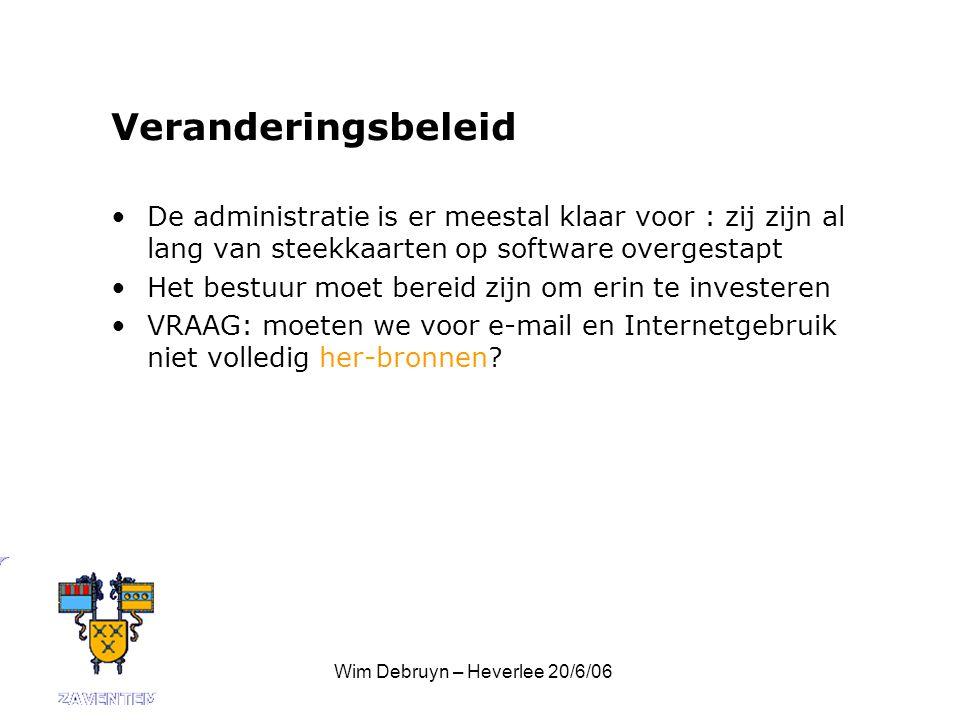 Wim Debruyn – Heverlee 20/6/06 Veranderingsbeleid De administratie is er meestal klaar voor : zij zijn al lang van steekkaarten op software overgestapt Het bestuur moet bereid zijn om erin te investeren VRAAG: moeten we voor e-mail en Internetgebruik niet volledig her-bronnen