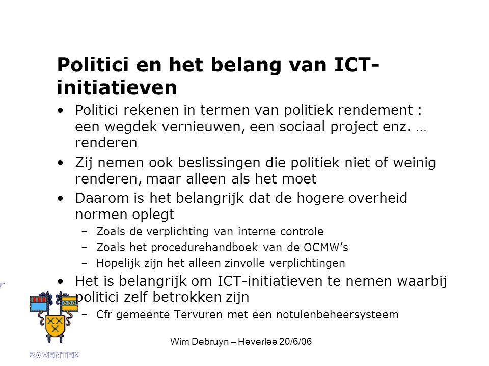 Wim Debruyn – Heverlee 20/6/06 Politici en het belang van ICT- initiatieven Politici rekenen in termen van politiek rendement : een wegdek vernieuwen, een sociaal project enz.