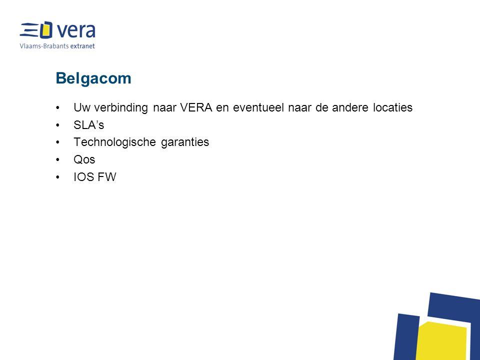 Belgacom Uw verbinding naar VERA en eventueel naar de andere locaties SLA's Technologische garanties Qos IOS FW