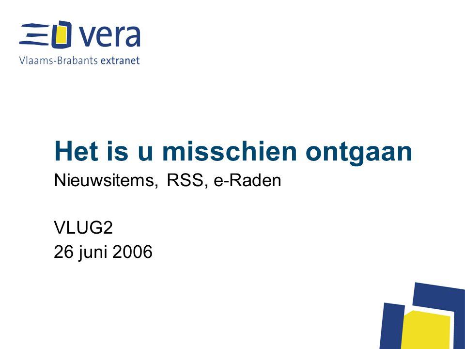 Het is u misschien ontgaan Nieuwsitems, RSS, e-Raden VLUG2 26 juni 2006