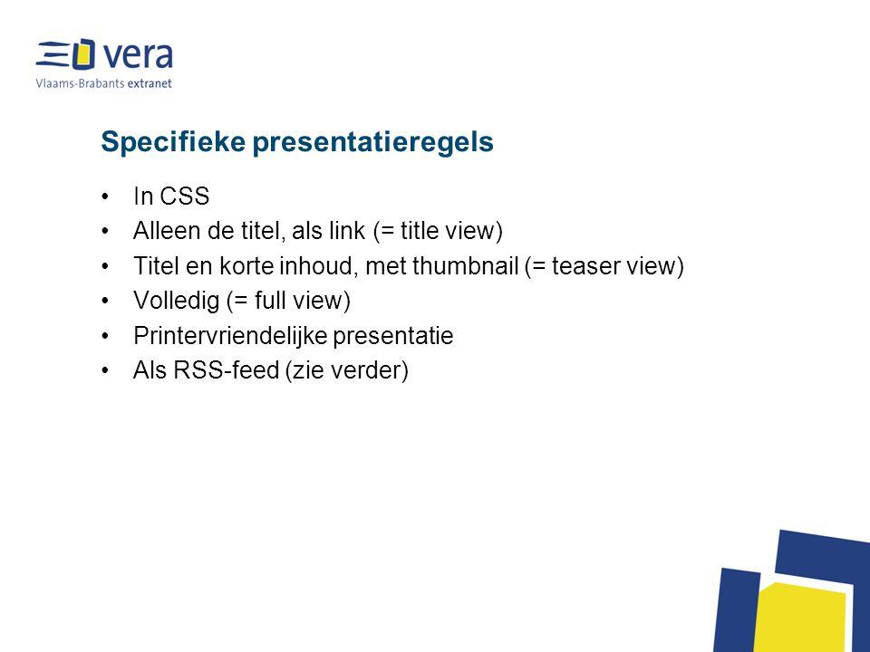 Specifieke presentatieregels In CSS Alleen de titel, als link (= title view) Titel en korte inhoud, met thumbnail (= teaser view) Volledig (= full vie