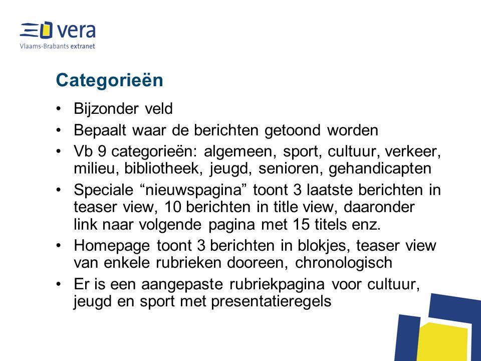 Categorieën Bijzonder veld Bepaalt waar de berichten getoond worden Vb 9 categorieën: algemeen, sport, cultuur, verkeer, milieu, bibliotheek, jeugd, s