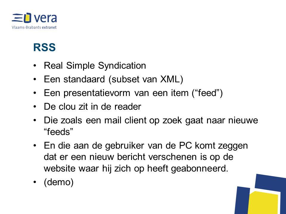 RSS Real Simple Syndication Een standaard (subset van XML) Een presentatievorm van een item ( feed ) De clou zit in de reader Die zoals een mail client op zoek gaat naar nieuwe feeds En die aan de gebruiker van de PC komt zeggen dat er een nieuw bericht verschenen is op de website waar hij zich op heeft geabonneerd.