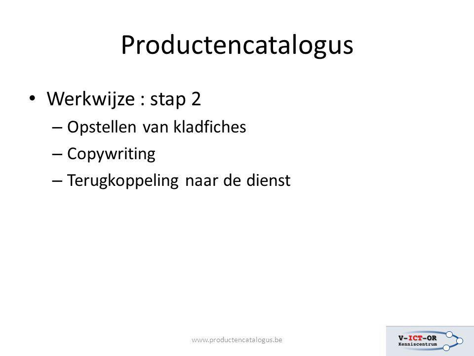 Productencatalogus Werkwijze : stap 2 – Opstellen van kladfiches – Copywriting – Terugkoppeling naar de dienst
