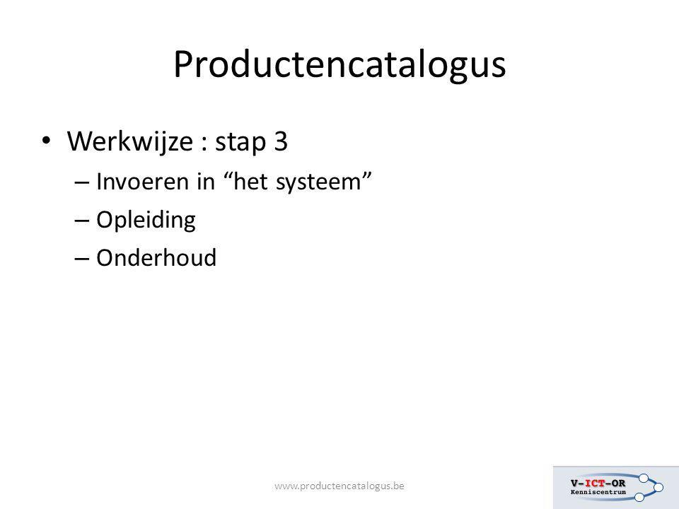 """www.productencatalogus.be Productencatalogus Werkwijze : stap 3 – Invoeren in """"het systeem"""" – Opleiding – Onderhoud"""