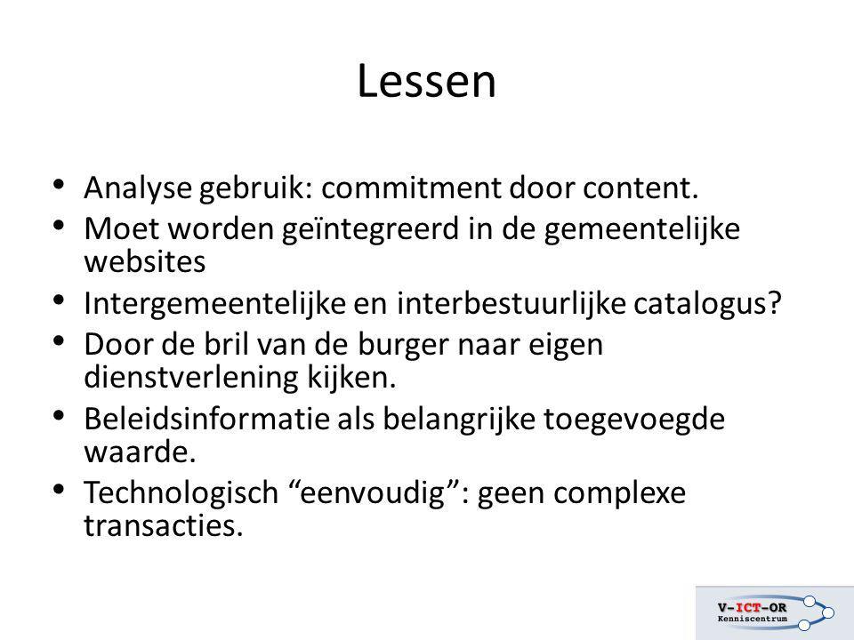 Lessen Analyse gebruik: commitment door content. Moet worden geïntegreerd in de gemeentelijke websites Intergemeentelijke en interbestuurlijke catalog