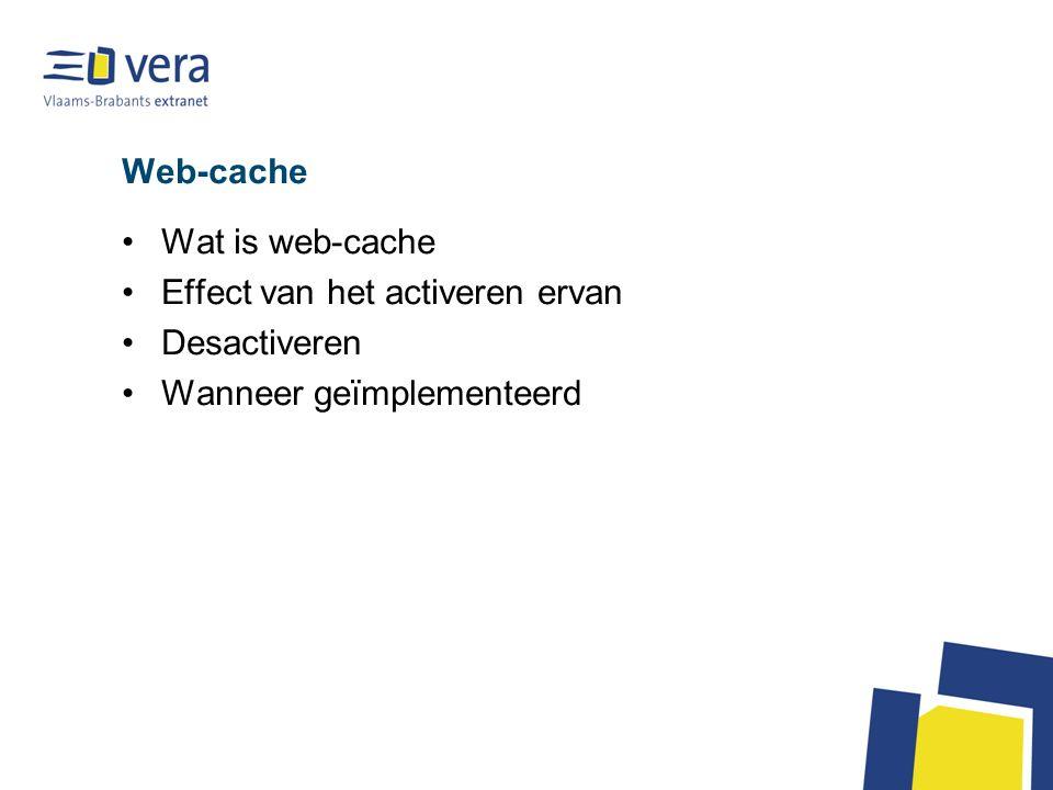 Web-cache Wat is web-cache Effect van het activeren ervan Desactiveren Wanneer geïmplementeerd