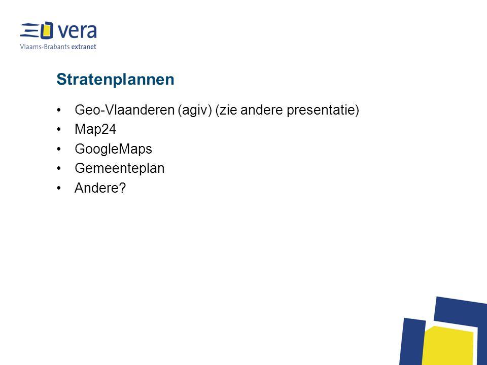 Stratenplannen Geo-Vlaanderen (agiv) (zie andere presentatie) Map24 GoogleMaps Gemeenteplan Andere?