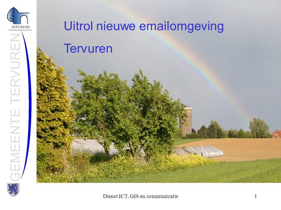Dienst ICT, GIS en communicatie1 GEMEENTE TERVUREN Uitrol nieuwe emailomgeving Tervuren