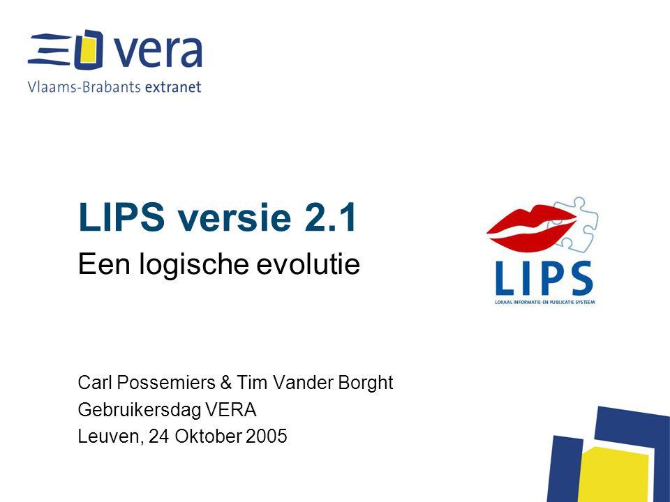LIPS versie 2.1 Een logische evolutie Carl Possemiers & Tim Vander Borght Gebruikersdag VERA Leuven, 24 Oktober 2005