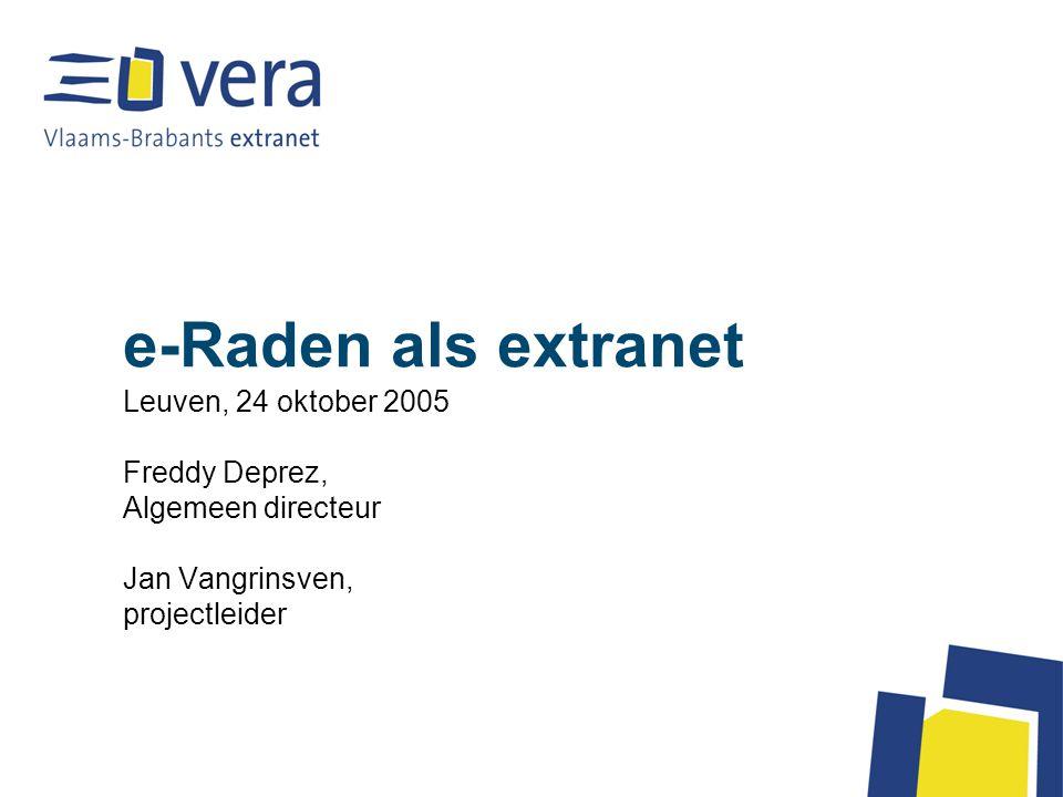 e-Raden als extranet Leuven, 24 oktober 2005 Freddy Deprez, Algemeen directeur Jan Vangrinsven, projectleider