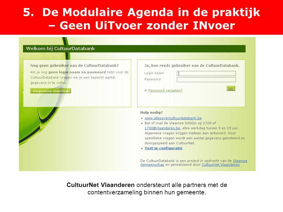 5. De Modulaire Agenda in de praktijk – Geen UiTvoer zonder INvoer Geen UiTvoer zonder Invoer CultuurNet Vlaanderen ondersteunt alle partners met de c