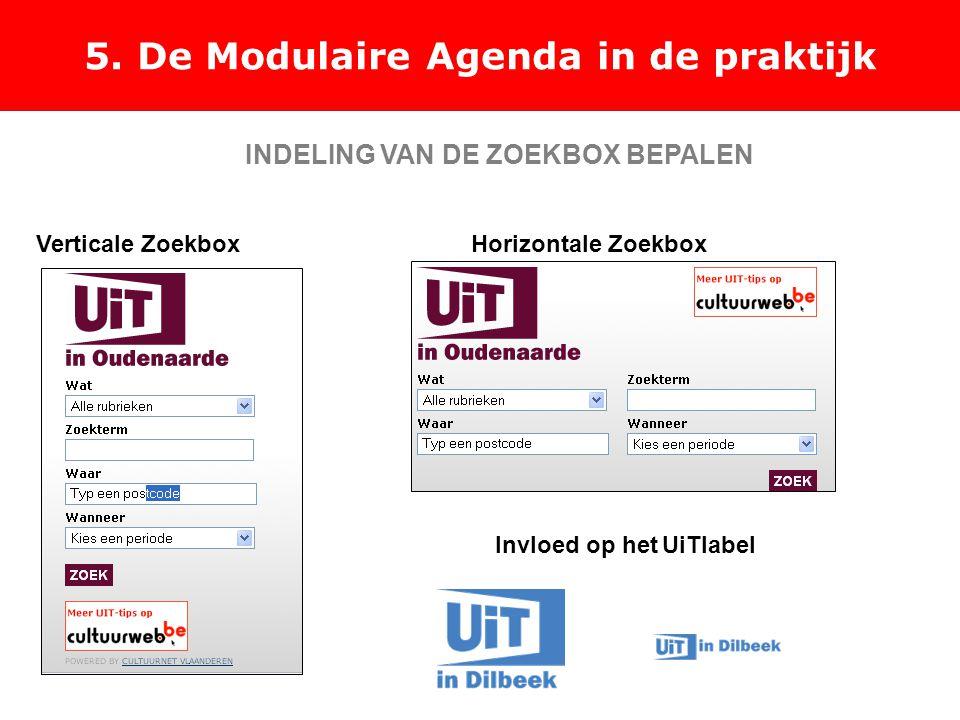 5. De Modulaire Agenda in de praktijk Verticale ZoekboxHorizontale Zoekbox Invloed op het UiTlabel INDELING VAN DE ZOEKBOX BEPALEN