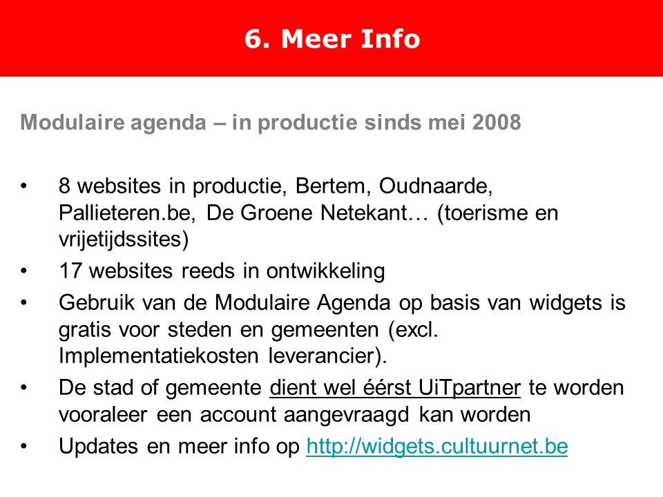 6. Meer Info Modulaire agenda – in productie sinds mei 2008 8 websites in productie, Bertem, Oudnaarde, Pallieteren.be, De Groene Netekant… (toerisme