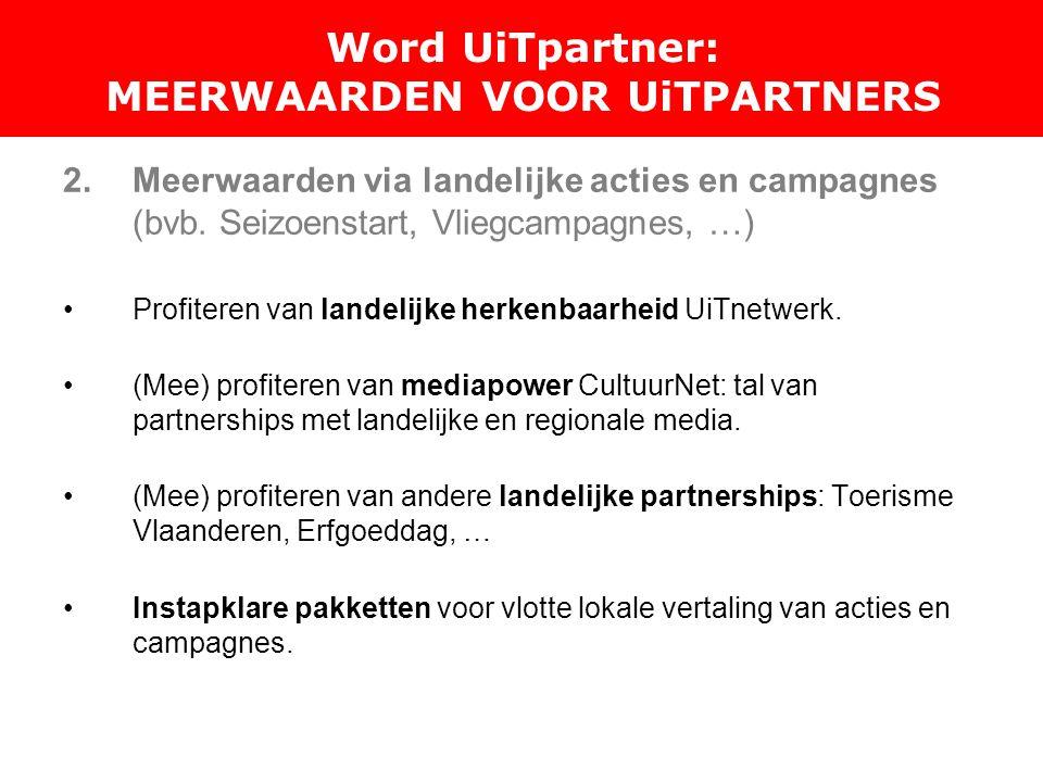 Word UiTpartner: MEERWAARDEN VOOR UiTPARTNERS 2.Meerwaarden via landelijke acties en campagnes (bvb.