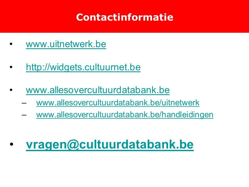 Contactinformatie www.uitnetwerk.be http://widgets.cultuurnet.be www.allesovercultuurdatabank.be –www.allesovercultuurdatabank.be/uitnetwerkwww.allesovercultuurdatabank.be/uitnetwerk –www.allesovercultuurdatabank.be/handleidingenwww.allesovercultuurdatabank.be/handleidingen vragen@cultuurdatabank.be