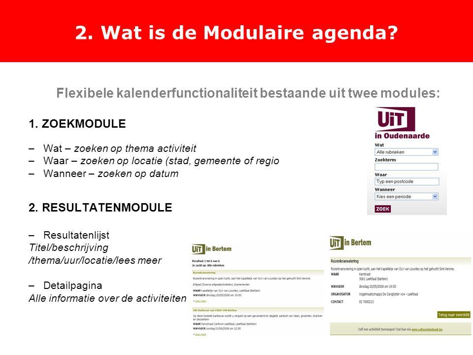 2. Wat is de Modulaire agenda. Flexibele kalenderfunctionaliteit bestaande uit twee modules: 1.
