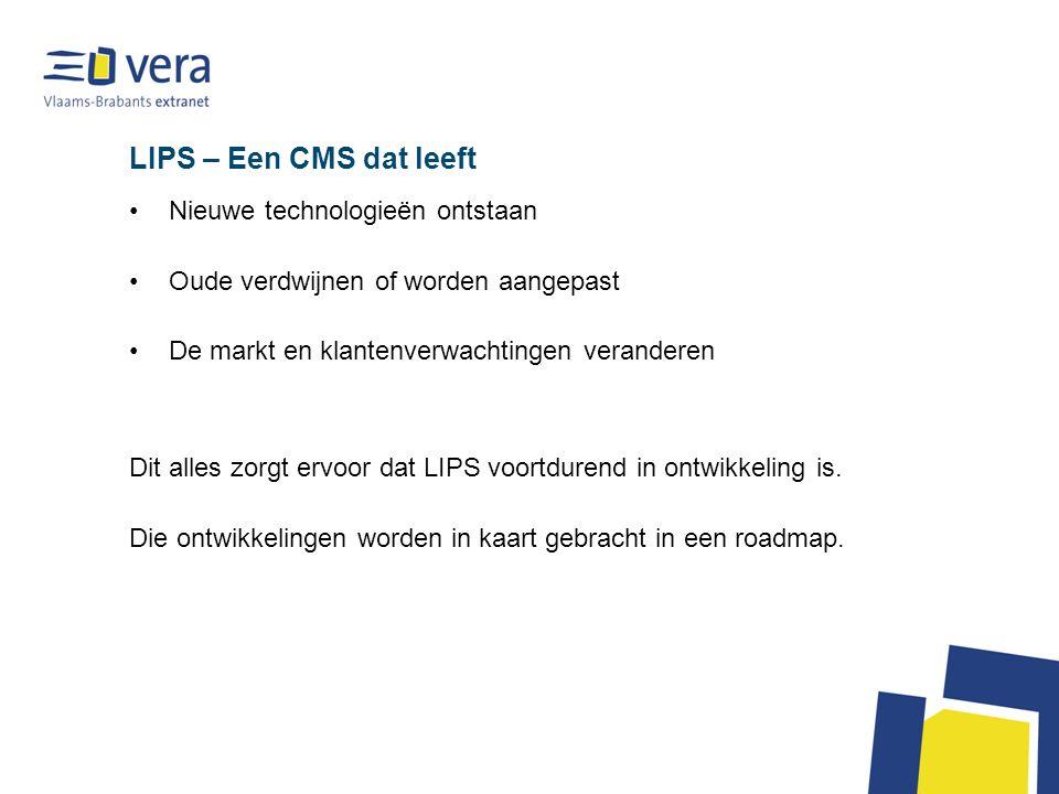 LIPS – Een CMS dat leeft Nieuwe technologieën ontstaan Oude verdwijnen of worden aangepast De markt en klantenverwachtingen veranderen Dit alles zorgt