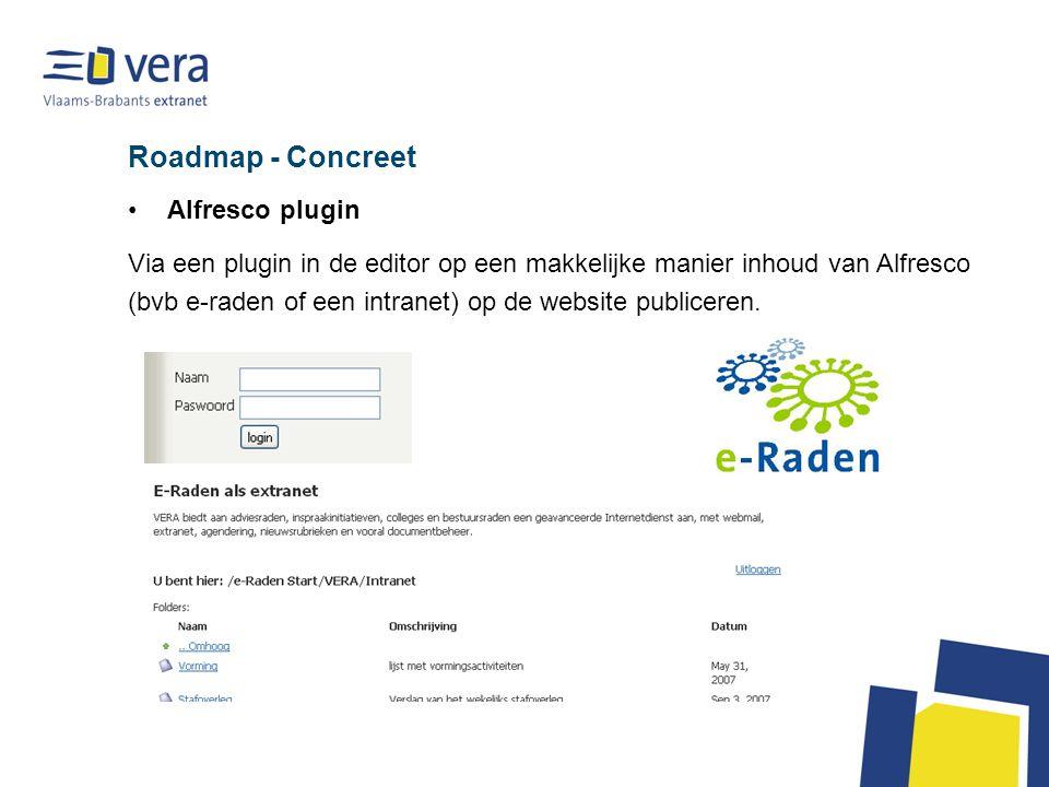 Roadmap - Concreet Alfresco plugin Via een plugin in de editor op een makkelijke manier inhoud van Alfresco (bvb e-raden of een intranet) op de websit
