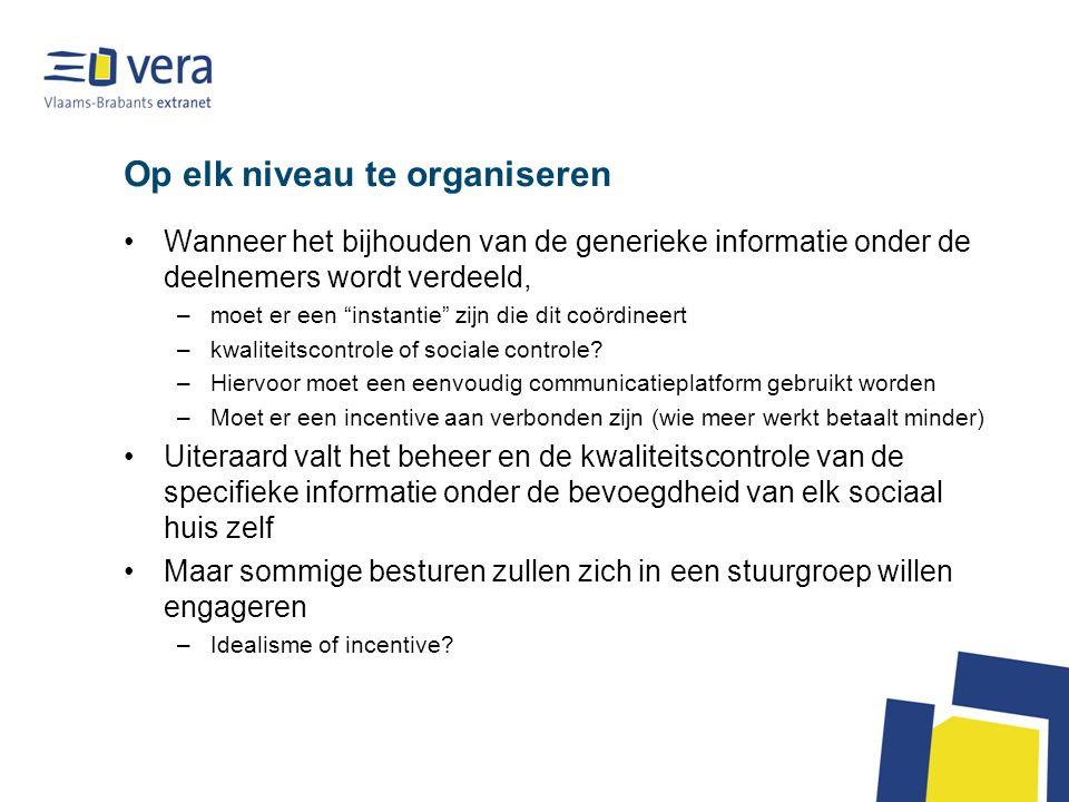 Op elk niveau te organiseren Wanneer het bijhouden van de generieke informatie onder de deelnemers wordt verdeeld, –moet er een instantie zijn die dit coördineert –kwaliteitscontrole of sociale controle.