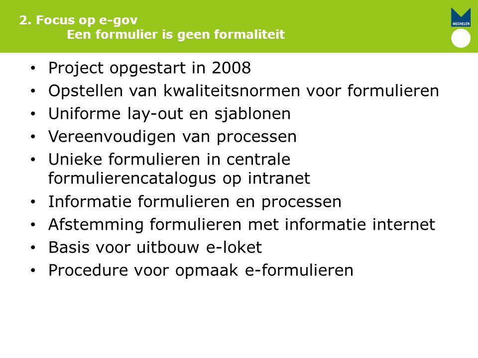 Project opgestart in 2008 Opstellen van kwaliteitsnormen voor formulieren Uniforme lay-out en sjablonen Vereenvoudigen van processen Unieke formuliere