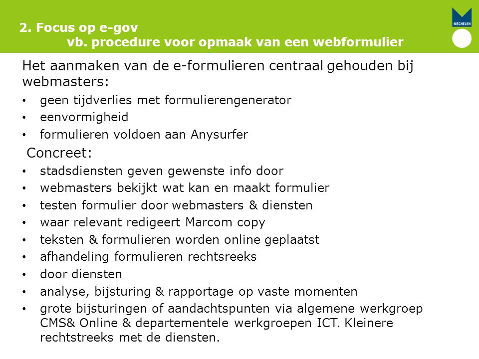 Het aanmaken van de e-formulieren centraal gehouden bij webmasters: geen tijdverlies met formulierengenerator eenvormigheid formulieren voldoen aan An