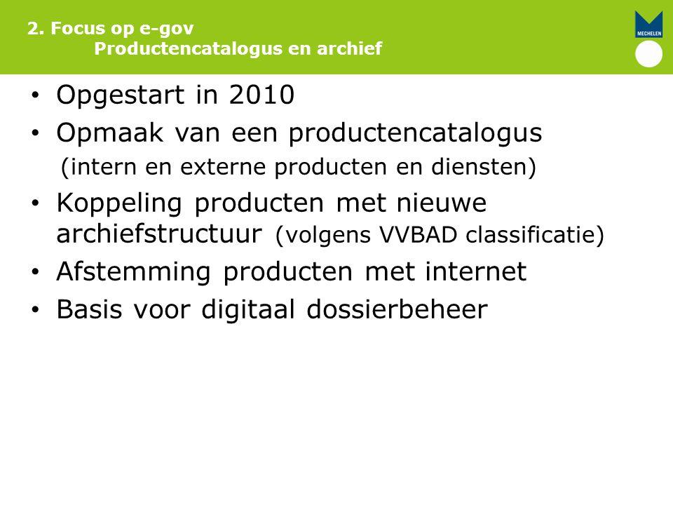Opgestart in 2010 Opmaak van een productencatalogus (intern en externe producten en diensten) Koppeling producten met nieuwe archiefstructuur (volgens