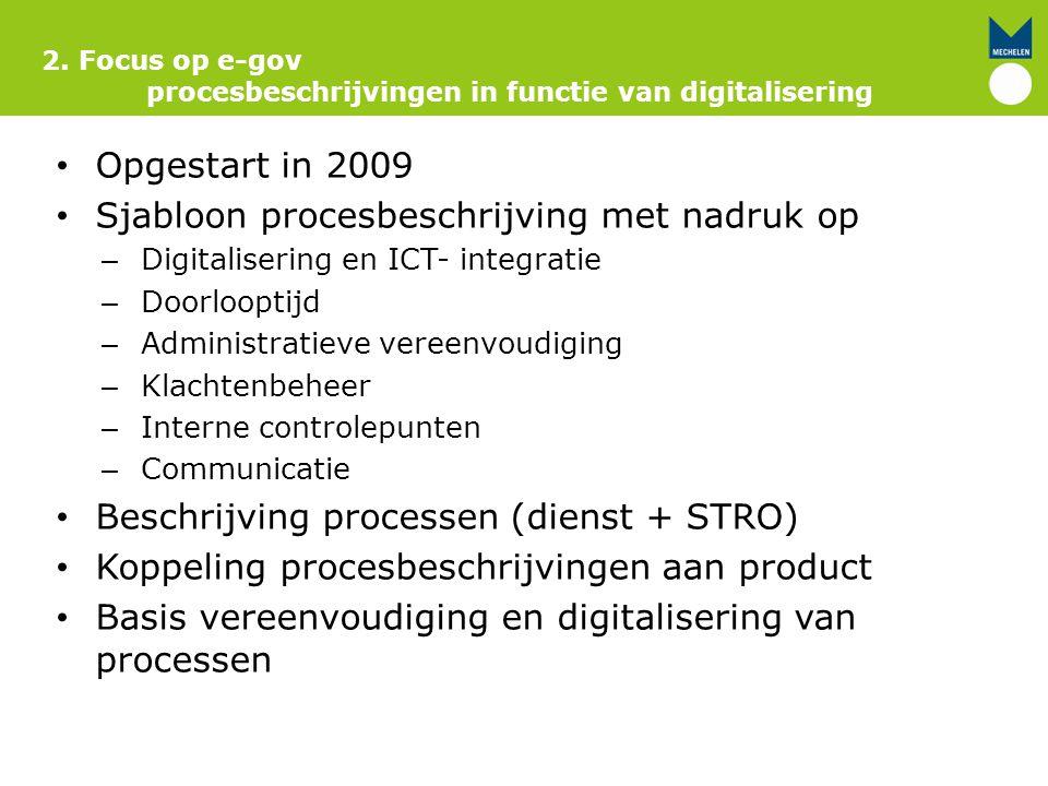 Opgestart in 2009 Sjabloon procesbeschrijving met nadruk op – Digitalisering en ICT- integratie – Doorlooptijd – Administratieve vereenvoudiging – Kla