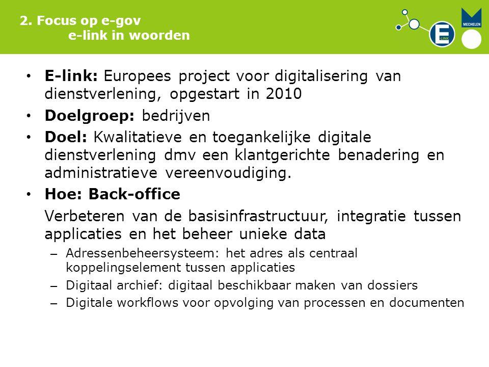E-link: Europees project voor digitalisering van dienstverlening, opgestart in 2010 Doelgroep: bedrijven Doel: Kwalitatieve en toegankelijke digitale