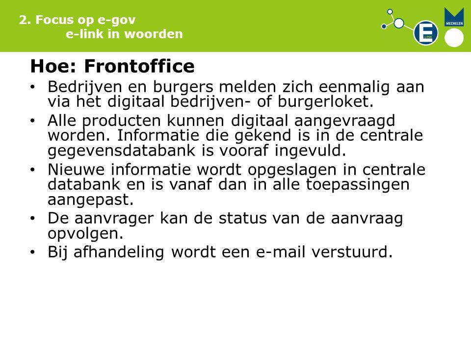 Hoe: Frontoffice Bedrijven en burgers melden zich eenmalig aan via het digitaal bedrijven- of burgerloket. Alle producten kunnen digitaal aangevraagd