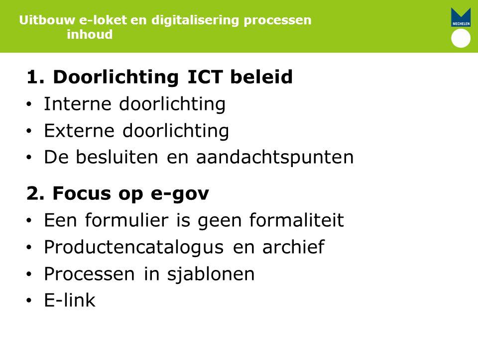 1.Doorlichting ICT beleid Interne doorlichting Externe doorlichting De besluiten en aandachtspunten 2. Focus op e-gov Een formulier is geen formalitei