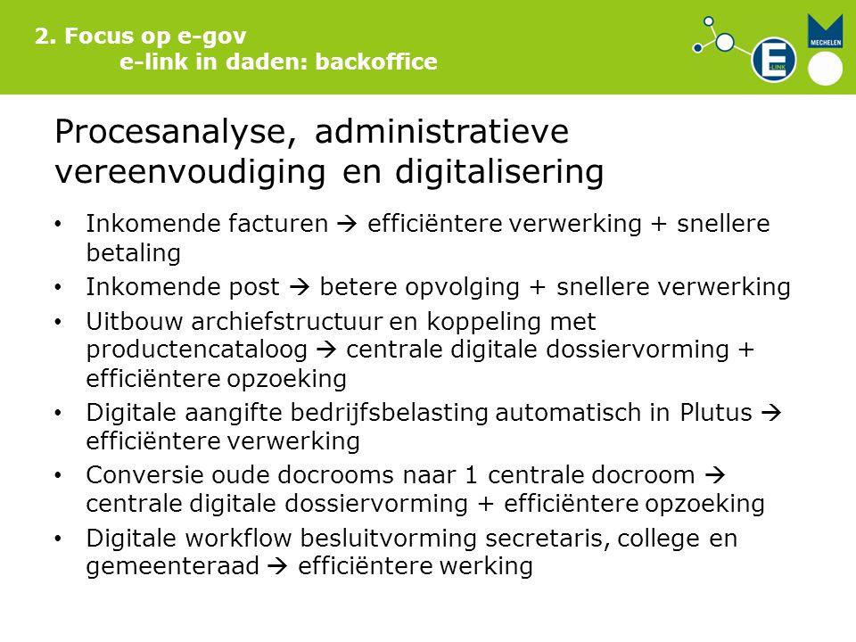 2. Focus op e-gov e-link in daden: backoffice Procesanalyse, administratieve vereenvoudiging en digitalisering Inkomende facturen  efficiëntere verwe