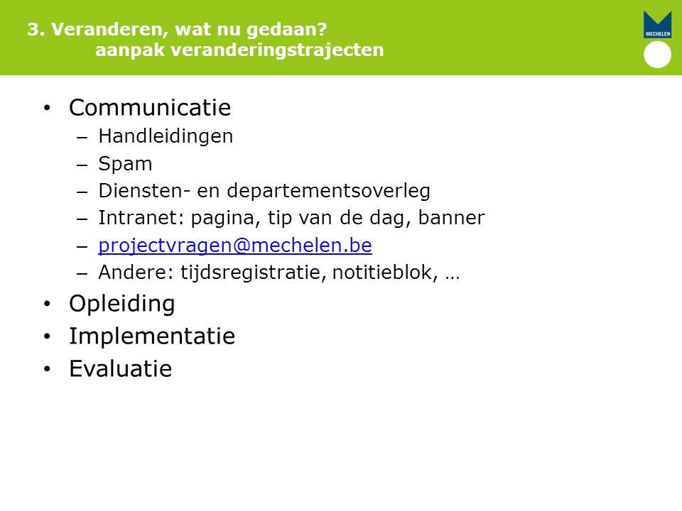 Communicatie – Handleidingen – Spam – Diensten- en departementsoverleg – Intranet: pagina, tip van de dag, banner – projectvragen@mechelen.be projectv
