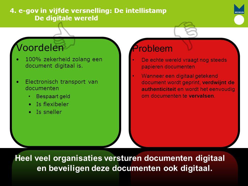 4. e-gov in vijfde versnelling: De intellistamp De digitale wereld Heel veel organisaties versturen documenten digitaal en beveiligen deze documenten