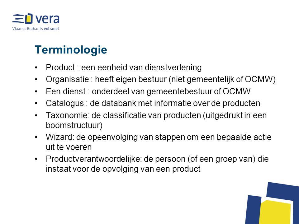 Terminologie Product : een eenheid van dienstverlening Organisatie : heeft eigen bestuur (niet gemeentelijk of OCMW) Een dienst : onderdeel van gemeen