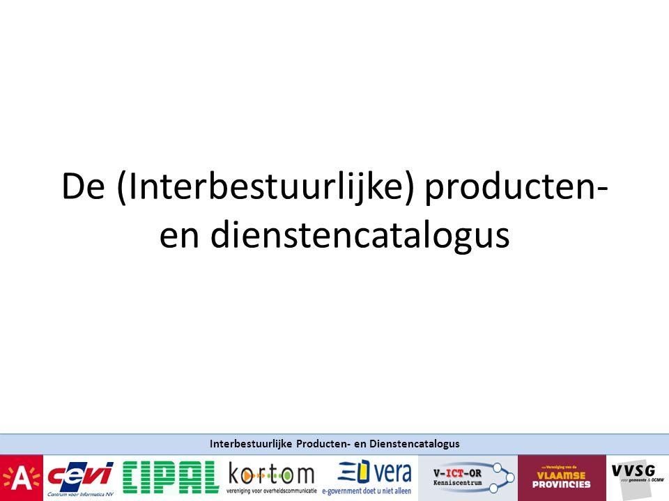 Interbestuurlijke Producten- en Dienstencatalogus IPDC Wegwijsinformatie voor de klant, elke overheidsdienst Interbestuurlijk Belangrijk element van complexiteit: één product, veel aanbieders