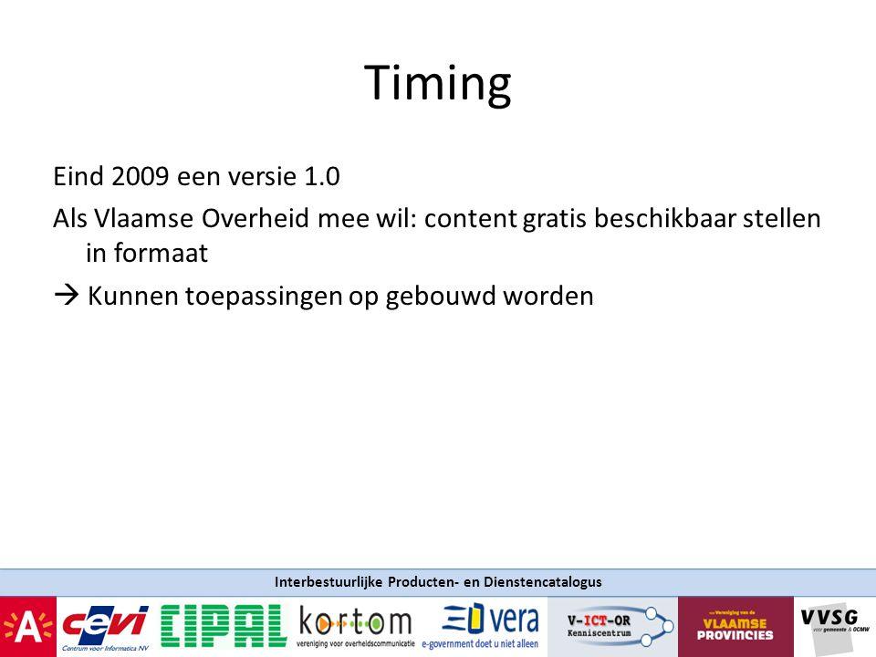 Interbestuurlijke Producten- en Dienstencatalogus Timing Eind 2009 een versie 1.0 Als Vlaamse Overheid mee wil: content gratis beschikbaar stellen in