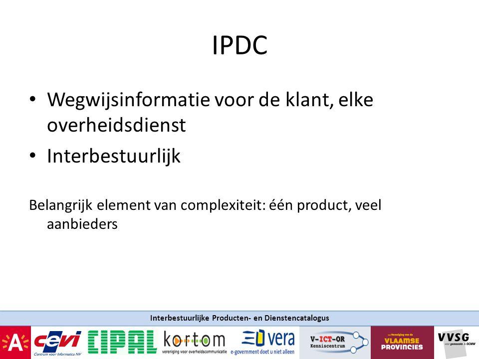 Interbestuurlijke Producten- en Dienstencatalogus IPDC Wegwijsinformatie voor de klant, elke overheidsdienst Interbestuurlijk Belangrijk element van c